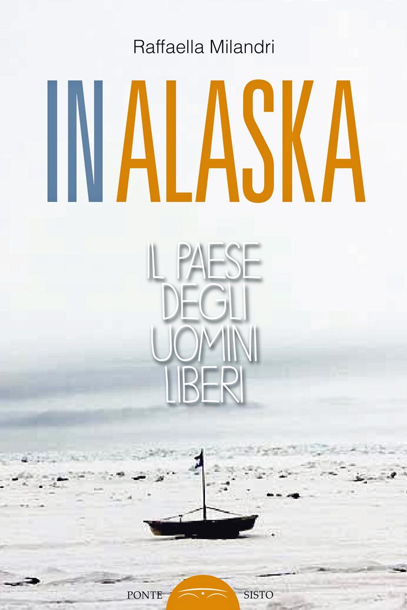 """""""In Alaska. Il Paese degli Uomini Liberi"""", ultimo successo di RaffaellaMilandri"""